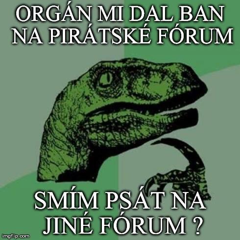 Piráti mi zakázali psát na forum. Smím psát na jiné forum?